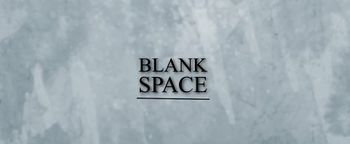 Blank Space Title card.